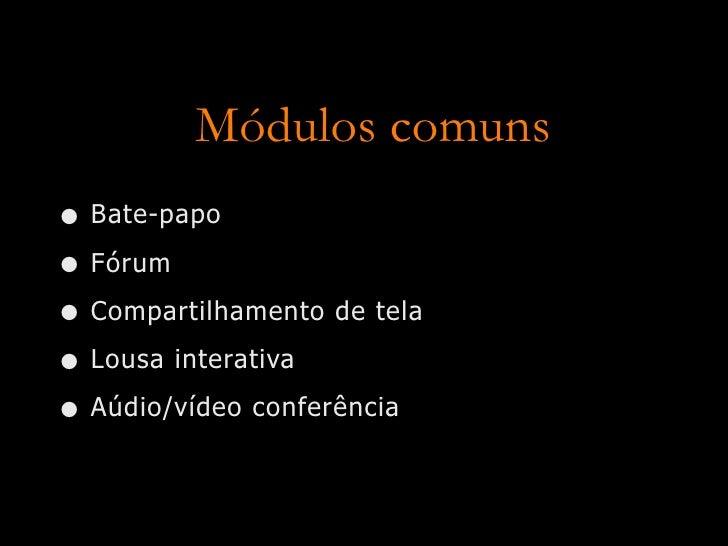 Módulos comuns • Bate-papo • Fórum • Compartilhamento de tela • Lousa interativa • Aúdio/vídeo conferência