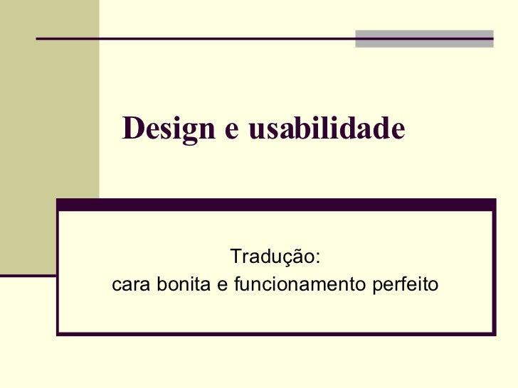 Design e usabilidade  Tradução: cara bonita e funcionamento perfeito