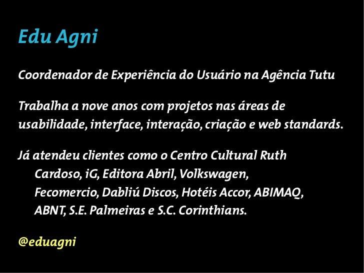 Edu AgniCoordenador de Experiência do Usuário na Agência TutuTrabalha a nove anos com projetos nas áreas deusabilidade, in...