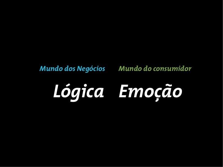 Mundo dos Negócios   Mundo do consumidor   Lógica Emoção