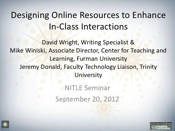 Designing Online Resources to Enhance         In-Class Interactions          David Wright, Writing Specialist &Mike Winisk...
