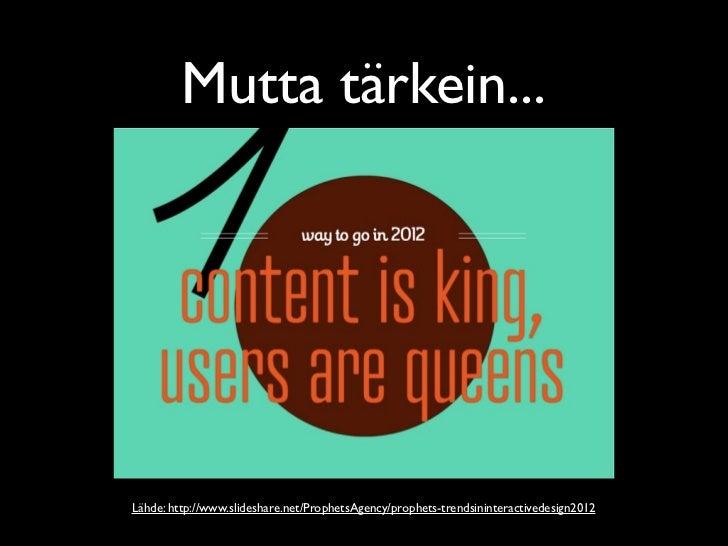 Mutta tärkein...Lähde: http://www.slideshare.net/ProphetsAgency/prophets-trendsininteractivedesign2012