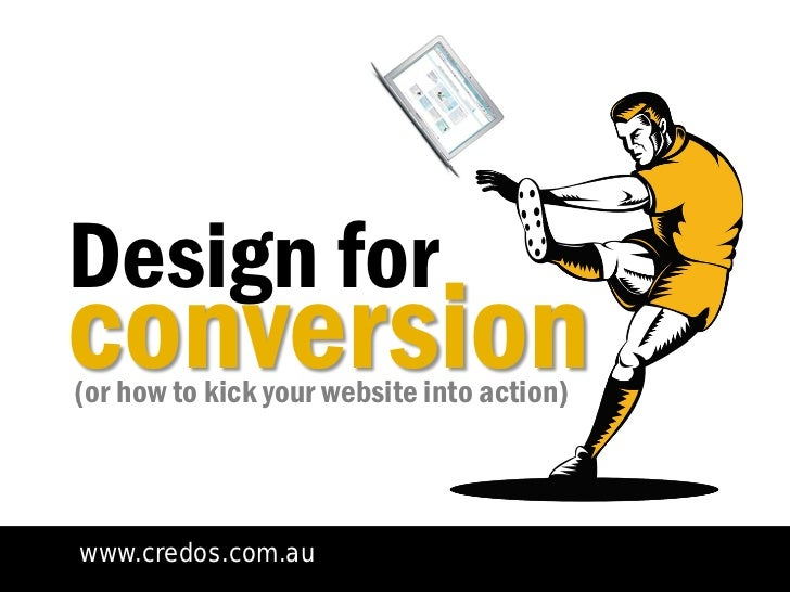 Design forconversion(or how to kick your website into action)www.credos.com.au