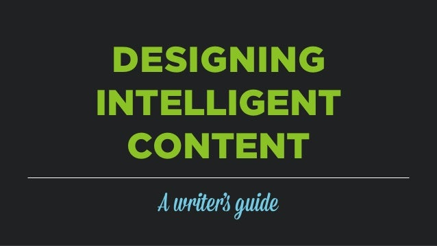 DESIGNING INTELLIGENT CONTENT A writer's guide