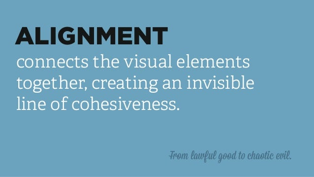 ALIGNMENT connects the visual elements together, creating an invisible line of cohesiveness. From lawful good to chaotic e...