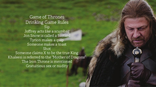 Game of Thrones Drinking Game Rules Sip Joffrey acts like a scumbag Jon Snow is called a bastard Tyrion makes a quip Someo...