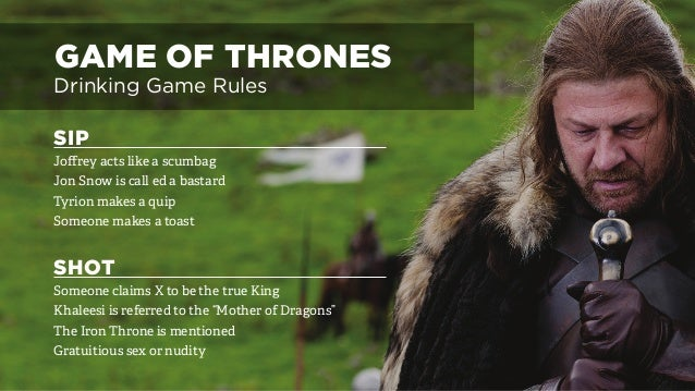 GAME OF THRONES Drinking Game Rules SIP  Joffrey acts like a scumbag Jon Snow is call ed a bastard Tyrion ...