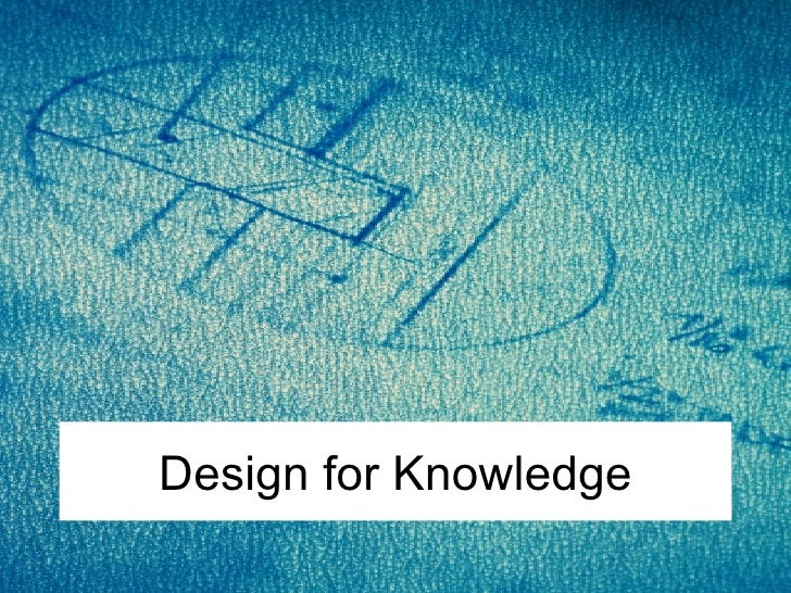 Design for Knowledge