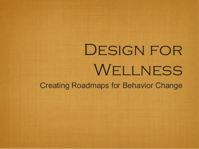 Design for            WellnessCreating Roadmaps for Behavior Change