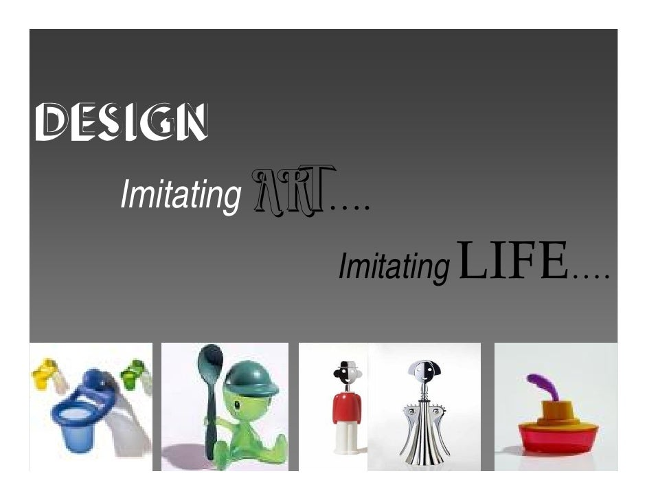DESIGN   Imitating ART….               Imitating LIFE….