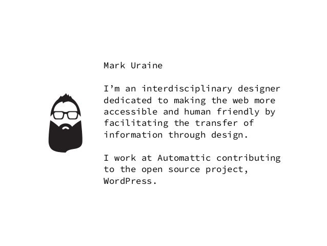 Mark Uraine I'm an interdisciplinary designer dedicated to making the web more accessible and human friendly by facilitati...