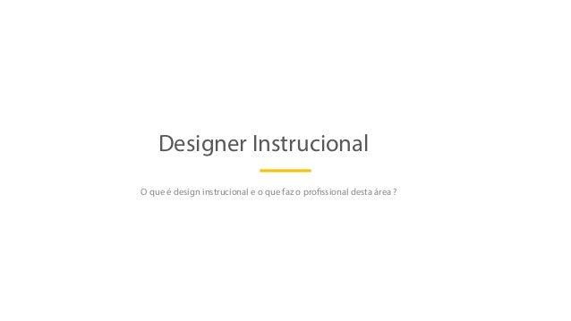 Designer Instrucional O que é design instrucional e o que faz o profissional desta área ?