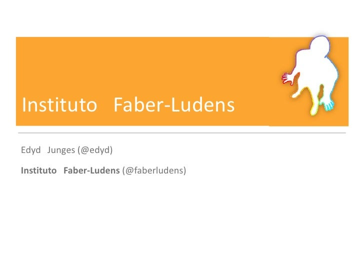 Instituto Faber-LudensEdyd Junges (@edyd)Instituto Faber-Ludens (@faberludens)