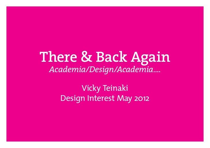 There & Back Again Academia/Design/Academia….        Vicky Teinaki   Design Interest May 2012