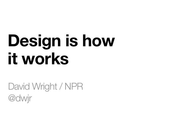 Design is howit worksDavid Wright / NPR@dwjr
