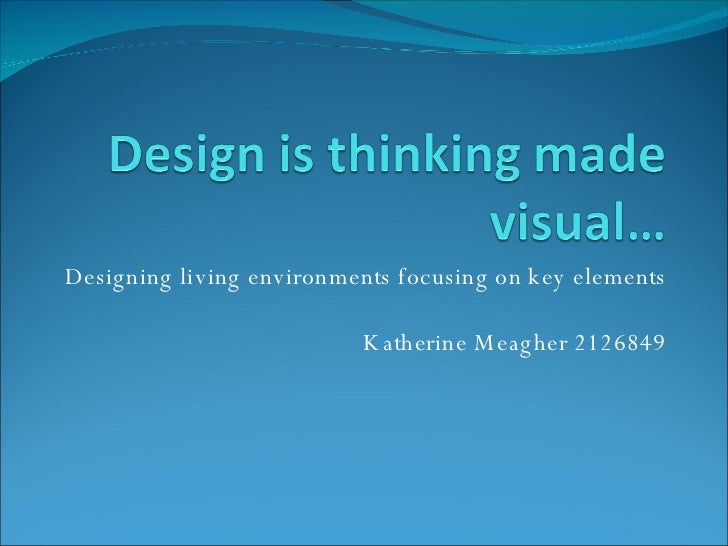 Designing living environments focusing on key elements Katherine Meagher 2126849