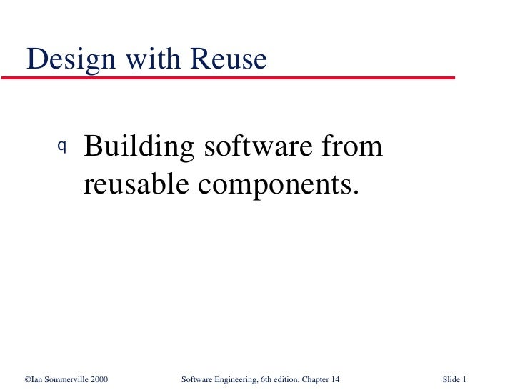 Design with Reuse <ul><li>Building software from reusable components. </li></ul>