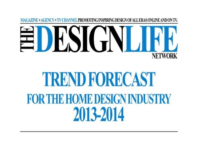 The Design Life Network Trend Forecast For The Home Design Industry 2013-2014