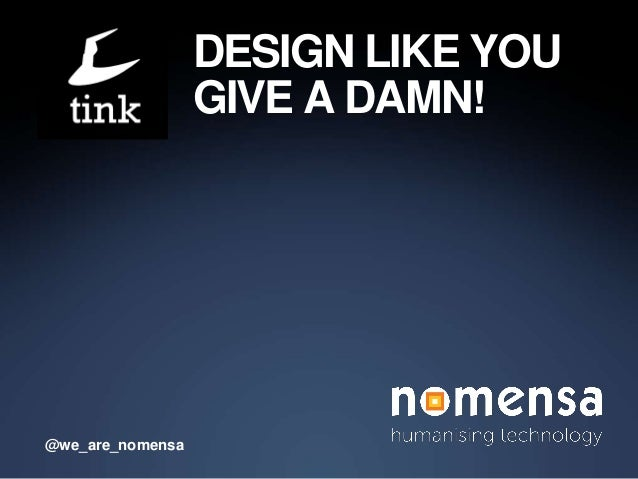 DESIGN LIKE YOU                  GIVE A DAMN!@we_are_nomensa