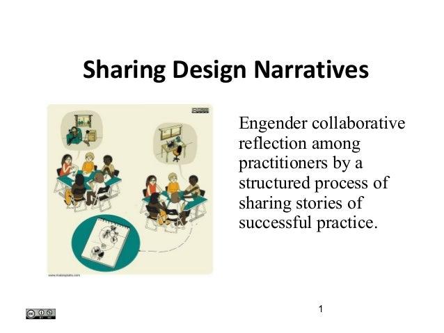 Sharing Design Narratives                              Engender collaborative                              reflection amon...