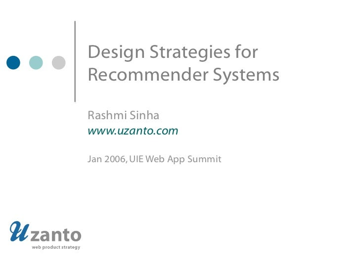 Design Strategies for  Recommender Systems Rashmi Sinha www.uzanto.com Jan 2006, UIE Web App Summit