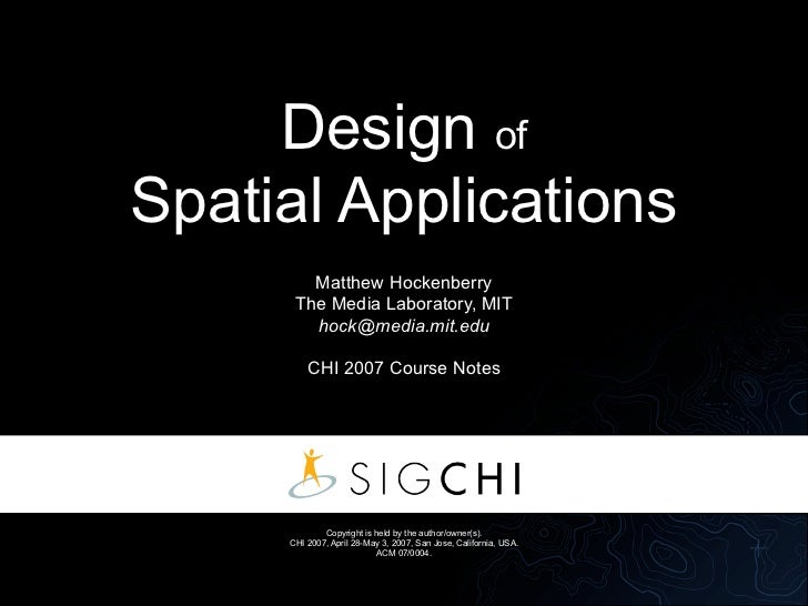 Design of Spatial Applications         Matthew Hockenberry       The Media Laboratory, MIT         hock@media.mit.edu     ...