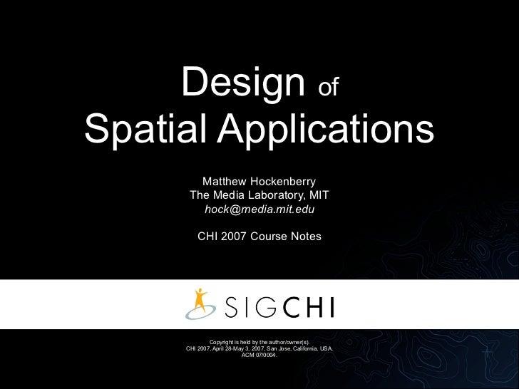 Design of Spatial Applications         Matthew Hockenberry       The Media Laboratory, MIT         hock@media.mit.edu     ...