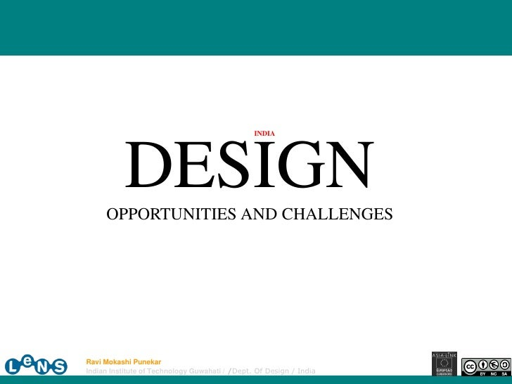 INDIA                DESIGN      OPPORTUNITIES AND CHALLENGES     Ravi Mokashi Punekar Indian Institute of Technology Guwa...