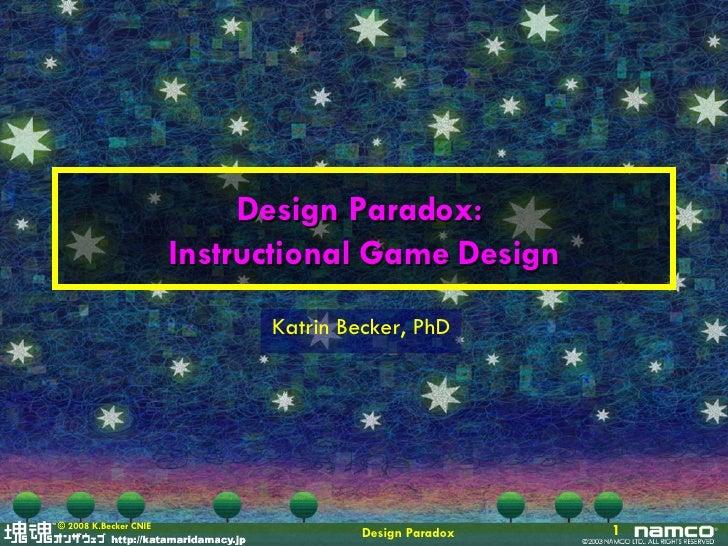 Design Paradox:  Instructional Game Design Katrin Becker, PhD