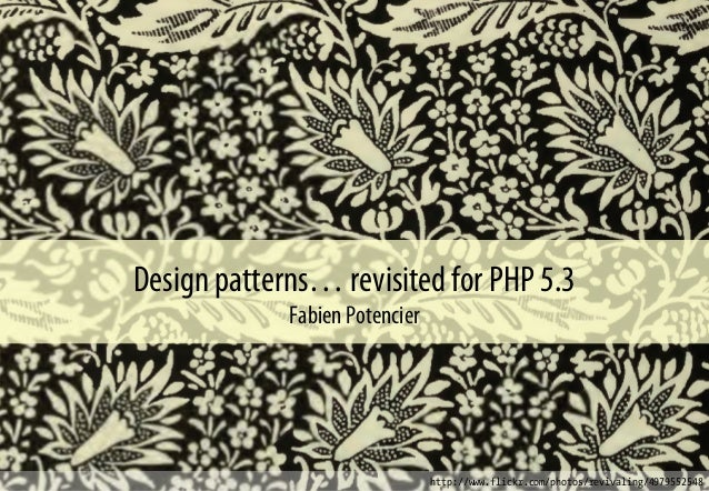 Design patterns… revisited for PHP 5.3 Fabien Potencier http://www.flickr.com/photos/revivaling/4979552548