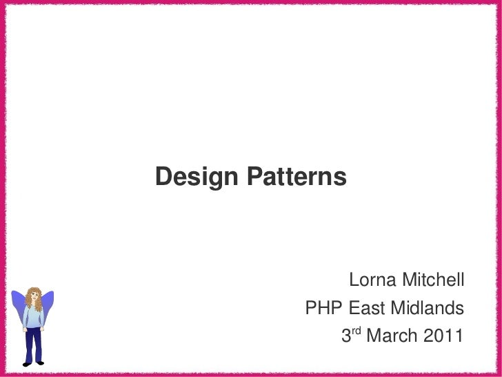 Design Patterns               Lorna Mitchell           PHP East Midlands               3 March 2011                  rd