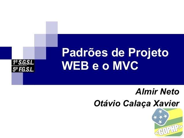 Padrões de Projeto WEB e o MVC Almir Neto Otávio Calaça Xavier
