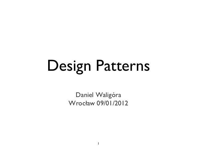 1 Design Patterns Daniel Waligóra Wrocław 09/01/2012