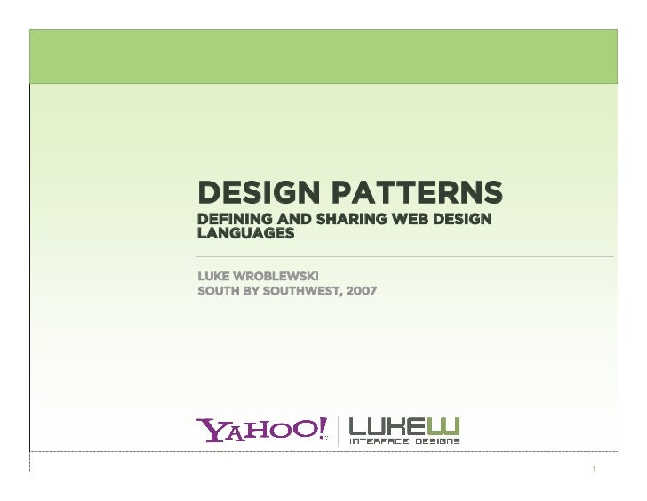 DESIGN PATTERNS DEFINING AND SHARING WEB DESIGN LANGUAGES  LUKE WROBLEWSKI SOUTH BY SOUTHWEST, 2007                       ...