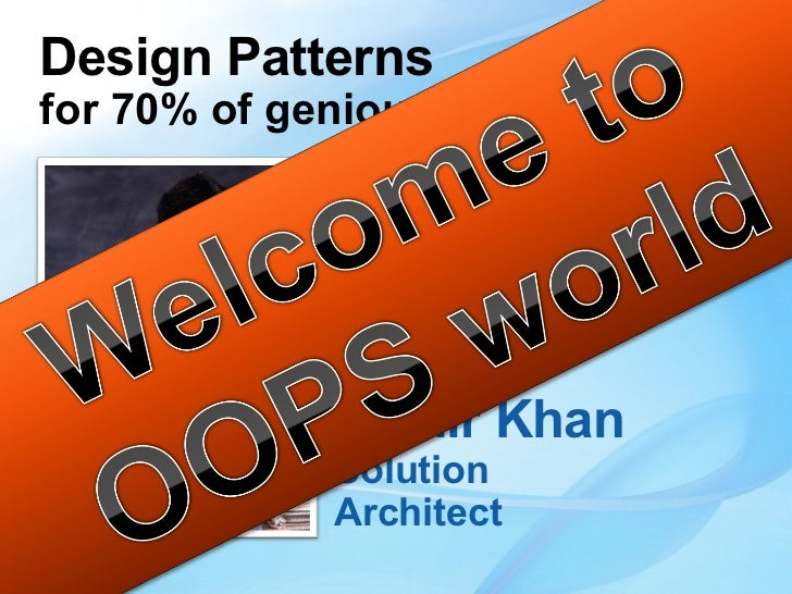 Design Patterns for 70% of genious programmers Aamir Khan Solution Architect
