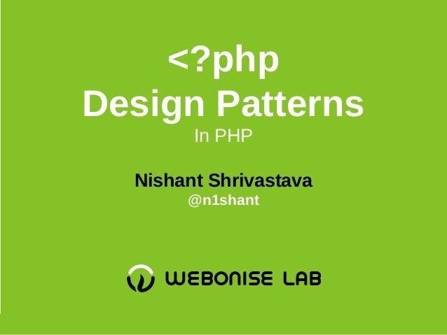 <?php Design Patterns In PHP Nishant Shrivastava @n1shant
