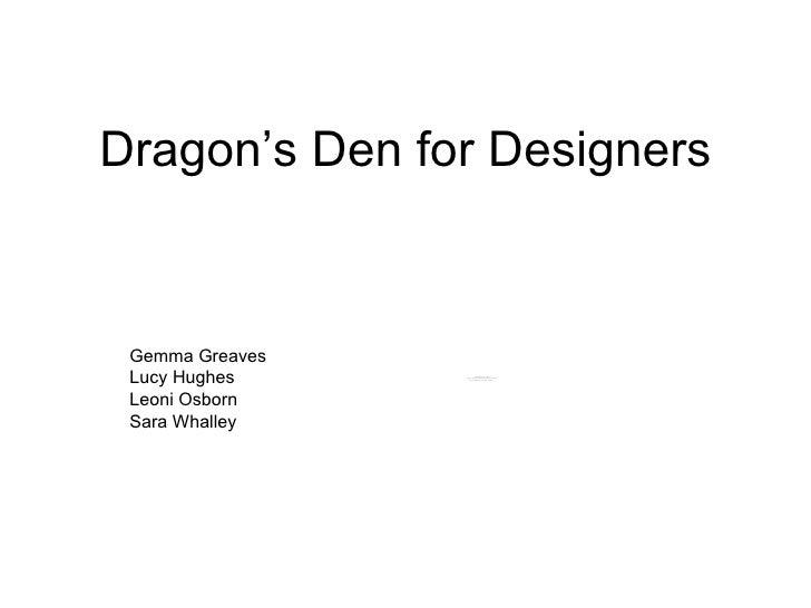 Dragon's Den for Designers Gemma Greaves Lucy Hughes Leoni Osborn Sara Whalley
