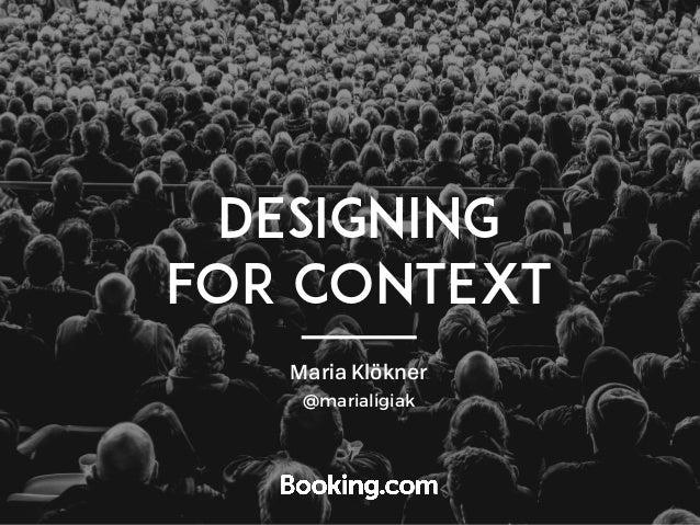 DESIGNING FOR CONTEXT Maria Klökner @marialigiak