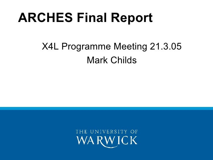 X4L Programme Meeting 21.3.05 Mark Childs ARCHES Final Report