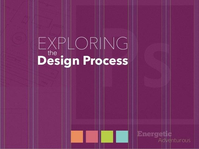 ! Design Process the EXPLORING Energetic Adventurous