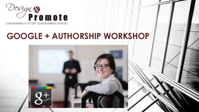 GOOGLE + AUTHORSHIP WORKSHOP