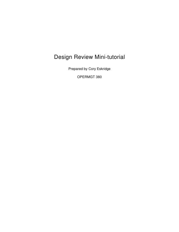 Design Review Mini-tutorial      Prepared by Cory Eskridge            OPERMGT 380