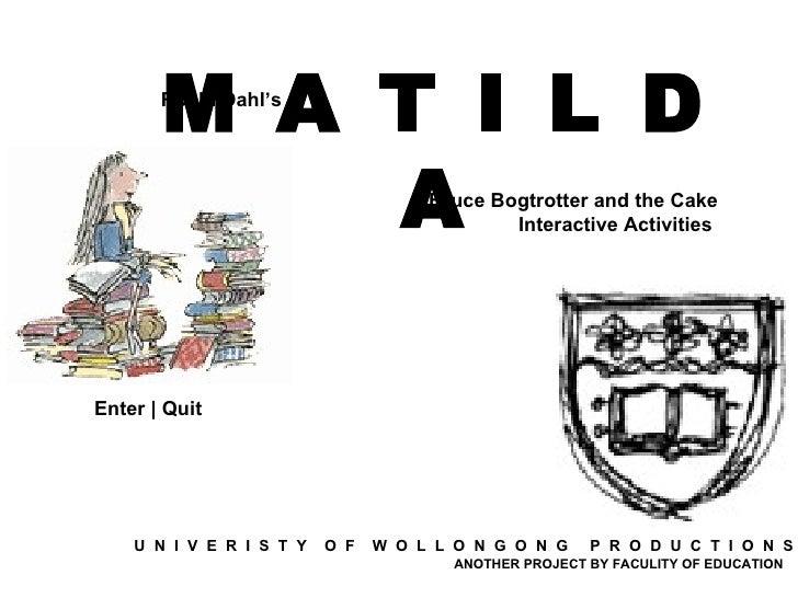 M A T I L D A Roald Dahl's   Bruce Bogtrotter and the Cake Interactive Activities   Enter | Quit U  N  I  V  E  R  I  S  T...