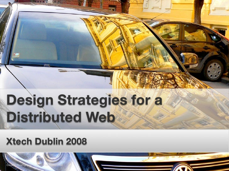 Design Strategies for a Distributed Web Xtech Dublin 2008  Gareth Rushgrove | morethanseven.net
