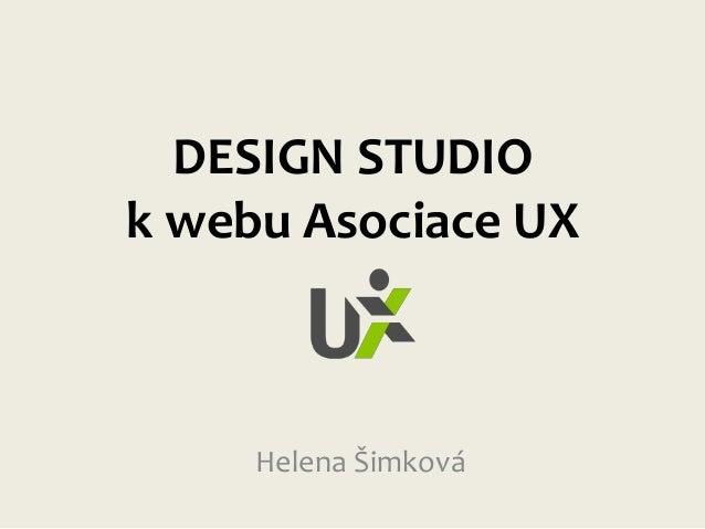 DESIGN STUDIO k webu Asociace UX  Helena Šimková
