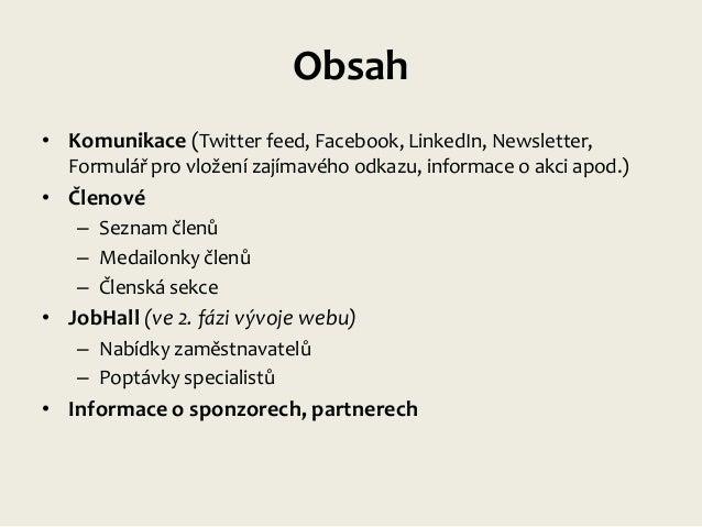 Obsah • Komunikace (Twitter feed, Facebook, LinkedIn, Newsletter, Formulář pro vložení zajímavého odkazu, informace o akci...