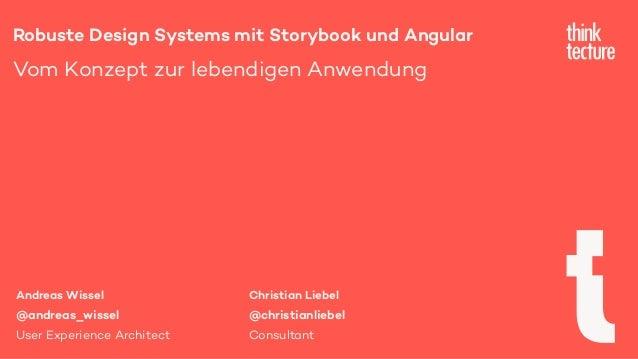 Robuste Design Systems mit Storybook und Angular Vom Konzept zur lebendigen Anwendung Andreas Wissel @andreas_wissel User ...