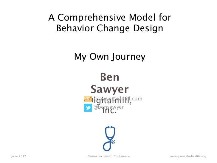 A Comprehensive Model for              Behavior Change Design                 My Own Journey                       Ben    ...