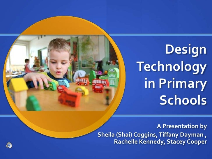 Design              Technology               in Primary                  Schools                       A Presentation by S...
