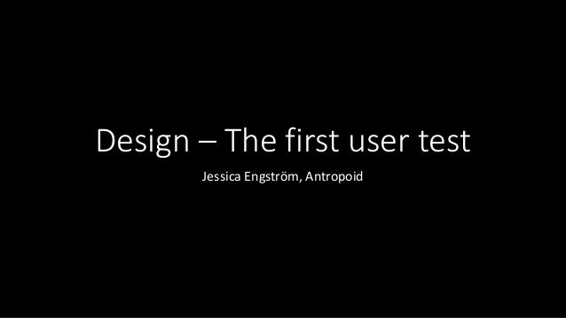 Design – The first user test Jessica Engström, Antropoid